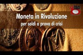 Moneta e rivoluzione: soldi a prova di crisi! Un evento da non perdere !