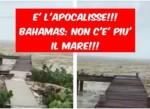 Read more about the article Incredibile !!! ALLE BAHAMAS NON C'E' PIU' L'OCEANO!!!